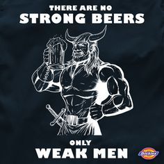 One of Craft Brewed Clothing's most popular design, There Are No Strong Beers Only Weak Men Work Shirt, lets everyone know how you feel about beer...and weak men. Cheers! Printed in USA on Dickies brand work shirt.