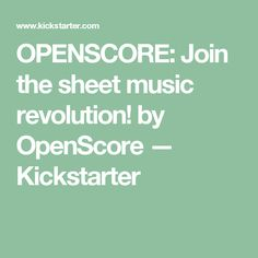 OPENSCORE: Join the sheet music revolution! by OpenScore —  Kickstarter