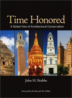 Time Honored: A Global View of Architectural Conservation; Parameters, Theory, & Evolution of an Eth