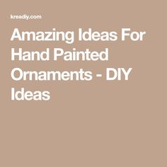 Amazing Ideas For Hand Painted Ornaments - DIY Ideas