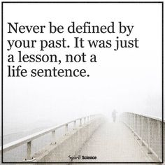Never be defined by your past…