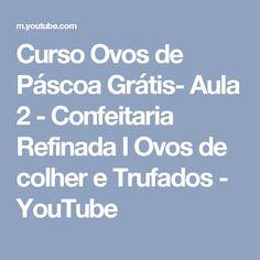 Curso Ovos de Páscoa Grátis- Aula 2 - Confeitaria Refinada I Ovos de colher e Trufados - YouTube