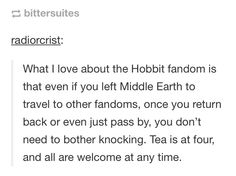 Thank you! LET THE FANDOM LIVE ON FOREVER! WE WILL ALWAYS SIMPLY WALK INTO MORDOR! AND NEVER ARRIVE LATE NOR EARLY, BUT PRECICELY WHEN WE MEAN TO!!!!!
