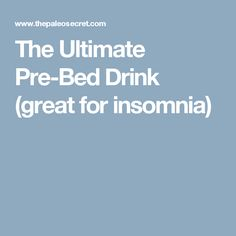 The Ultimate Pre-Bed Drink (great for insomnia)