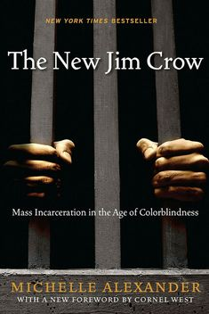 The new Jim Crow : mass incarceration in the age of colorblindness by Alexander,