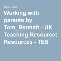 Working with parents by Tom_Bennett - UK Teaching Resources - TES