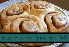 Bread Machine Cinnamon Rolls: Fabulous for every morning, though we force ourselves to save the calories!