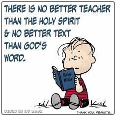 Linus - No better Teach than the Holy Spirit and No better text than God's Word.