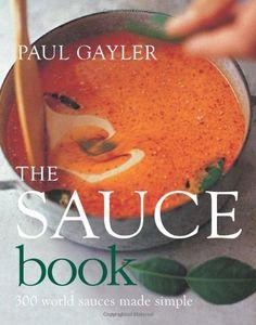The Sauce Book: 300 World Sauces Made Simple by Paul Gayler,http://www.amazon.com/dp/1904920845/ref=cm_sw_r_pi_dp_ILGgtb0HA34MKAEZ