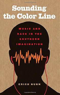 Sounding the Color Line: Music and Race in the Southern Imagination (The New Southern Studies) by Erich Nunn http://www.amazon.com/dp/082034737X/ref=cm_sw_r_pi_dp_4Kaawb0R0NYJW