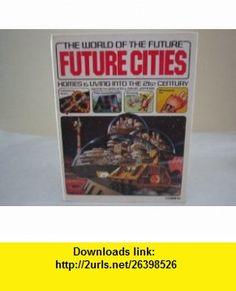 THE WORLD OF THE FUTURE FUTURE CITIES HOMES  LIVING INTO THE 21ST CENTURY Kenneth Gatland, Gordon Davies ,   ,  , ASIN: B000H1UZ0W , tutorials , pdf , ebook , torrent , downloads , rapidshare , filesonic , hotfile , megaupload , fileserve