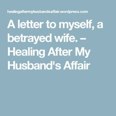 A letter to myself, a betrayed wife. – Healing After My Husband's Affair