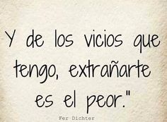 Of all the vices I have, the worst is missing you. tu que estas lejos. Daily Quotes, Me Quotes, Qoutes, Frases Love, Love Phrases, More Than Words, Funny Love, Romantic Quotes, Spanish Quotes