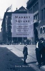 14. Market Square: A History of the Most Democratic Place on Earth | Jack Neely