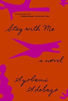 Stay with Me: A novel by Ayobami Adebayo