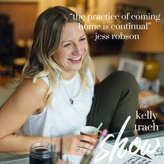 Jess Robson on Embracing Wholeness, Finding Your Truth & Knowing When to Make the Leap - The Kelly Trach Show Podcast Coming Home, Finding Yourself, Author, Business, How To Make, Writers, Store, Business Illustration