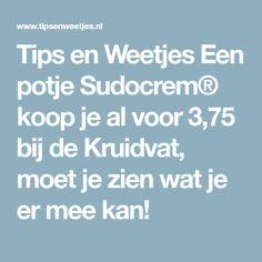 Tips en Weetjes Een potje Sudocrem® koop je al voor 3,75 bij de Kruidvat, moet je zien wat je er mee kan!