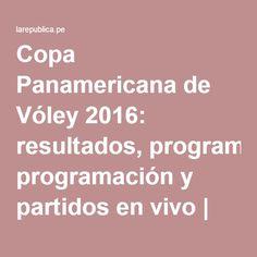 Copa Panamericana de Vóley 2016: resultados, programación y partidos en vivo | Noticias del Perú | LaRepublica.pe