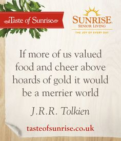 If more of us valued food and cheer above hoards of gold it would be a merrier world. Best Inspirational Quotes, New Quotes, Sunrise Quotes, Our Values, Senior Living, Tolkien, Knowing You, Cheer, Merry