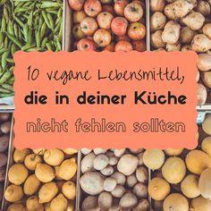 Diese 10 veganen Lebensmittel dürfen in deiner Küche nicht fehlen