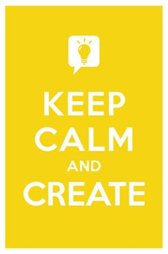 Keep Calm and Create!