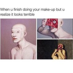 What it really feels like to suck at makeup. | 27 Art History Photos Guaranteed To Make You Laugh Every Time