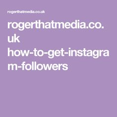 rogerthatmedia.co.uk how-to-get-instagram-followers