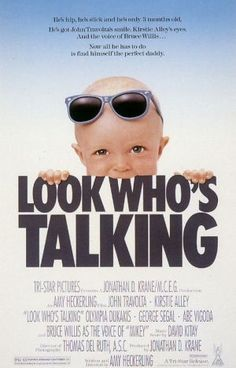 Look Whos Talking made when I was a baby but it was a great movie