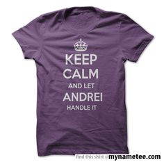 Keep Calm and let andrei purple purple Handle it Personalized T- Shirt - You can buy this shirt from mynametee .com