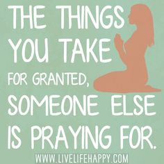 When we take for granted means we are over-blessed and blinded by greed The Things You Take For Granted