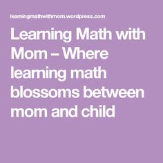 Learning Math with Mom – Where learning math blossoms between mom and child