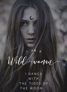 I am a wild woman I dance with the tides of the moon Sacred Feminine, Feminine Energy, Divine Feminine, Wild Women Quotes, Woman Quotes, Wild And Free Quotes, Woodstock, Hippie Quotes, Gypsy Soul Quotes