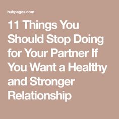 11 Things You Should Stop Doing for Your Partner If You Want a Healthy and Stronger Relationship