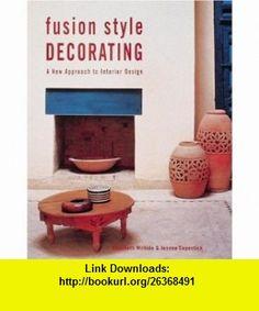 Fusion Style Decorating  A New Approach to Interior Design (9780789205926) Elizabeth Wilhide, Joanna Copestick, Verity Welstead , ISBN-10: 0789205920  , ISBN-13: 978-0789205926 ,  , tutorials , pdf , ebook , torrent , downloads , rapidshare , filesonic , hotfile , megaupload , fileserve
