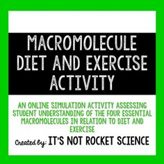 An investigative activity to help students understand the relationship between macromolecules (biological organic compounds) and our diet and exercise habits. Students will use an online simulator to investigate the effects of different diet and exercise strategies on human health and weight loss. Super fun, interactive, tech-based biology activity!