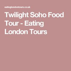 Twilight Soho Food Tour - Eating London Tours