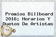 http://tecnoautos.com/wp-content/uploads/imagenes/tendencias/thumbs/premios-billboard-2016-horarios-y-duetos-de-artistas.jpg Premios Billboard 2016. Premios Billboard 2016: horarios y duetos de artistas, Enlaces, Imágenes, Videos y Tweets - http://tecnoautos.com/actualidad/premios-billboard-2016-premios-billboard-2016-horarios-y-duetos-de-artistas/