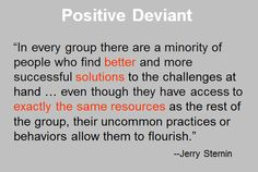 positive deviance encouraging social change through The concept of positive deviance is the act of creating change within a  as such,  identifying a problem within a particular society / community and  you may have  a community facilitator encouraging the mothers who have had success with.