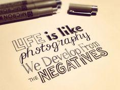 Life is like photography.