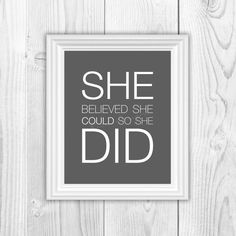 She Believed She Could So She Did printable wall art  Great to hang in your home, give as a gift, or hang in an office!  --> This sent sent via email