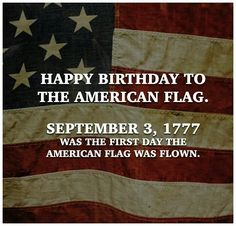 Happy Birthday to the American Flag September 3, 1777