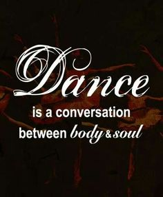 "Dance is a conversation between ""body & soul."""