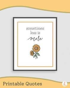 Sometimes Less is More, Printable Wall Art, Sunflower Decor, Printable Quote, Minimalist Quote, Inspirational, Digital Download This design is handmade and meticulously created for you. All files are published in 300 DPI to ensure that you will get the best printing quality. YOUR PURCHASE