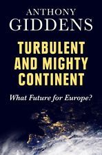 Turbulent and mighty continent : what future for Europe? / Anthony Giddens