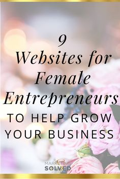 9 Websites for Female Entrepreneurs to Help Grow Your Business. Small business, entrepreneur, solopreneur, work for yourself!