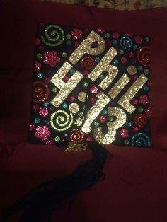 Graduation cap that I decorated!!