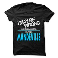 I May Be Wrong But I Highly Doubt It I am From... Mande - #football shirt #tee women. PRICE CUT => https://www.sunfrog.com/LifeStyle/I-May-Be-Wrong-But-I-Highly-Doubt-It-I-am-From-Mandeville--99-Cool-City-Shirt-.html?68278