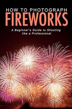 An absolute beginner's guide to firework photography! -Momo