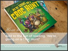 How to add to the fun of reading, 'We're going on a Croc Hunt.'