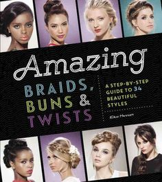 Amazing Braids, Buns, & Twists: A Step-by-step Guide to 34 Beautiful Styles